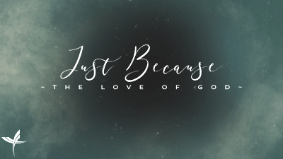 Just Because: The Love of God