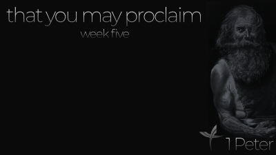 That You May Proclaim: Week Five