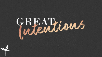 Great Intentions