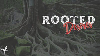 Rooted Desires