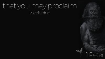 That You May Proclaim: Week Nine